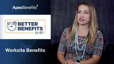 Better Benefits in 90 | Worksite Benefits