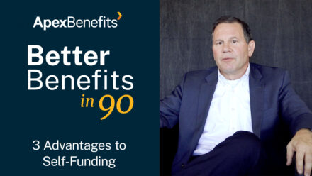 Better Benefits in 90 | 3 Advantages of Self-Funding