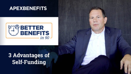 Better Benefits in 90   3 Advantages of Self-Funding