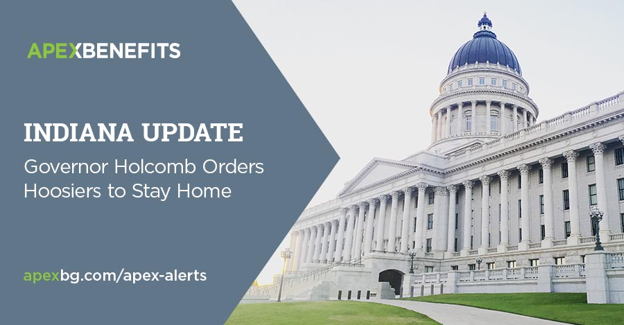 Indiana Update: Governor Holcomb Orders Hoosiers to Stay Home