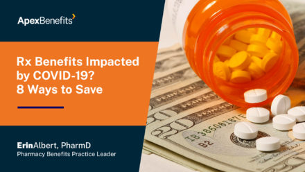 Has COVID-19 Resulted in Reduced Pharmacy Benefits for Your Employees? 8 Ways They Can Save