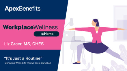 "Workplace Wellness at Home: ""It's Just a Routine"" – Managing When Life Throws You a Curveball"