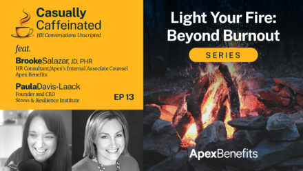 Resiliency Through Self-Care: Light Your Fire: Beyond Burnout | Casually Caffeinated | EP 13