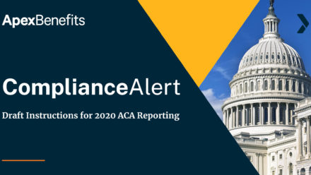 COMPLIANCE ALERT: Draft Instructions for 2020 ACA Reporting Released