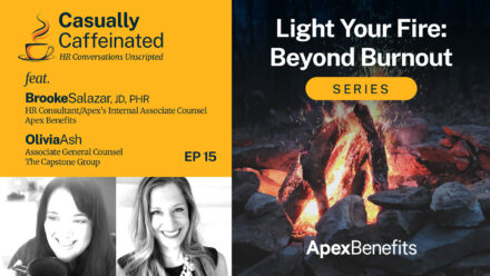 Empathy Meets Employee Discipline: Light Your Fire: Beyond Burnout | Casually Caffeinated | EP 15