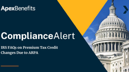 COMPLIANCE ALERT: IRS FAQs on Premium Tax Credit Changes Due to ARPA