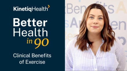 Better Health in 90 | Clinical Benefits of Exercise