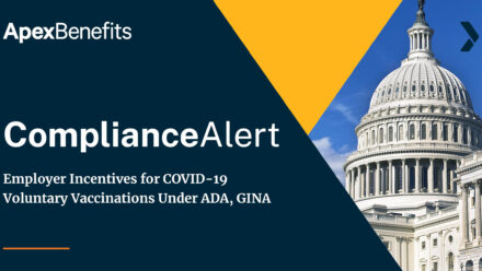 COMPLIANCE ALERT: Employer Incentives for COVID-19 Voluntary Vaccinations Under ADA, GINA