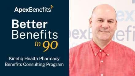 Better Benefits in 90 | Kinetiq Health Pharmacy Benefits Consulting Program