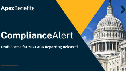 COMPLIANCE ALERT: Draft Forms for 2021 ACA Reporting Released