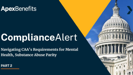 COMPLIANCE ALERT: Navigating CAA's Requirements for Mental Health, Substance Abuse Parity Part 2