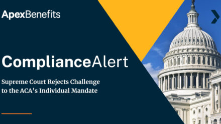 COMPLIANCE ALERT: Supreme Court Rejects Challenge to the ACA's Individual Mandate