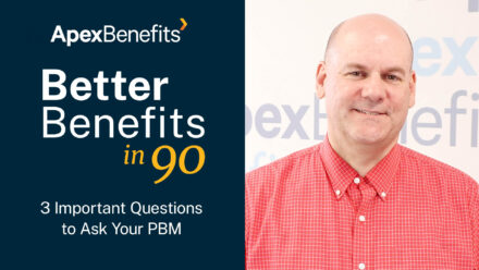 Better Benefits in 90 | 3 Questions to Ask Your PBM